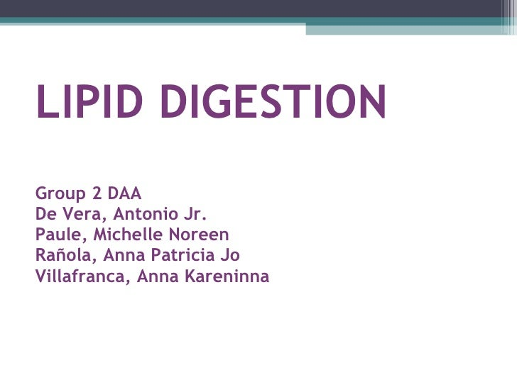LIPID DIGESTION Group 2 DAA De Vera, Antonio Jr. Paule, Michelle Noreen Rañola, Anna Patricia Jo Villafranca, Anna Kareninna