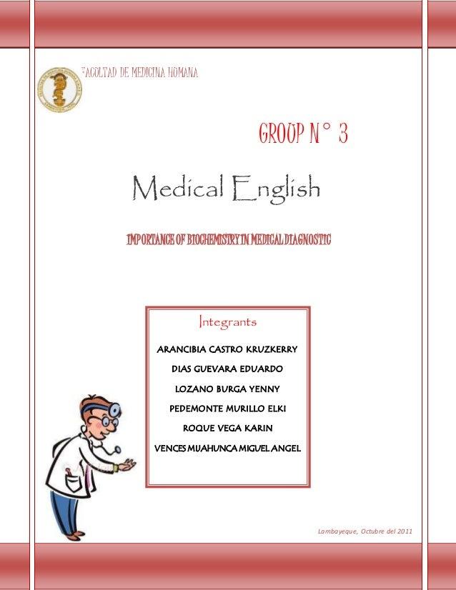 FACULTAD DE MEDICINA HUMANA GROUP N° 3 IMPORTANCEOF BIOCHEMISTRYIN MEDICALDIAGNOSTIC Medical English Integrants ARANCIBIA ...