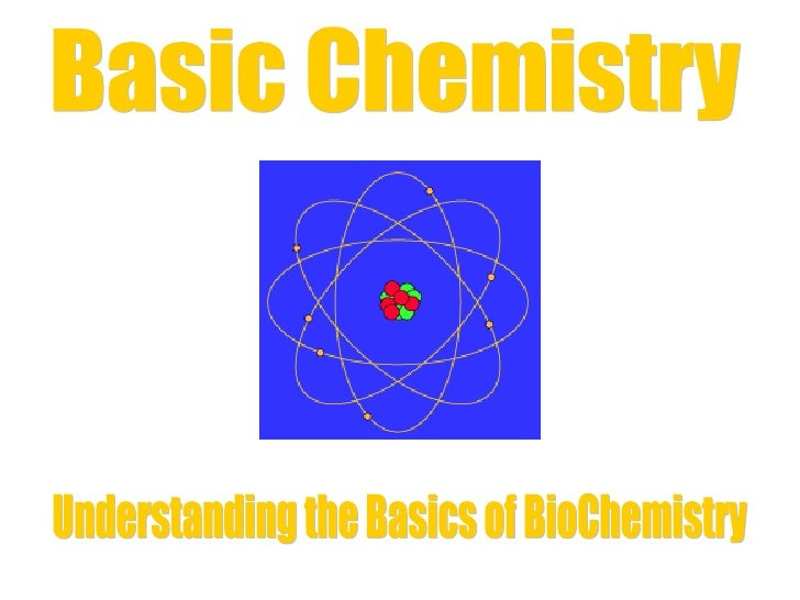 Basic Chemistry  Understanding the Basics of BioChemistry