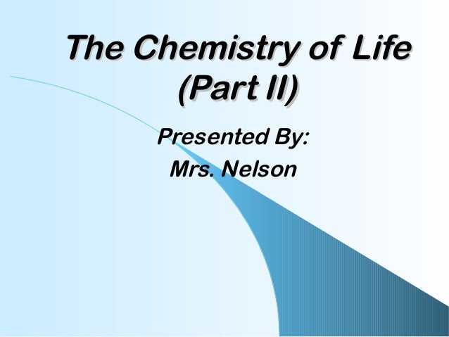 The Chemistry of LifeThe Chemistry of Life(Part II)(Part II)Presented By:Mrs. Nelson