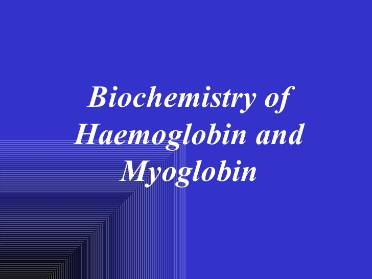 Biochemistry ofHaemoglobin and   Myoglobin