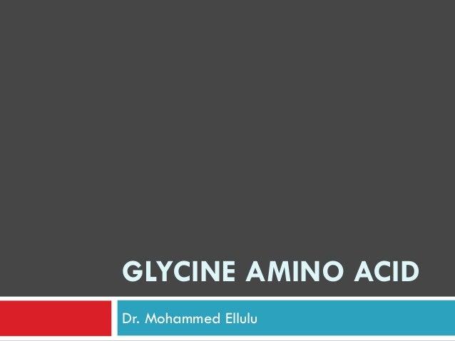 GLYCINE AMINO ACIDDr. Mohammed Ellulu