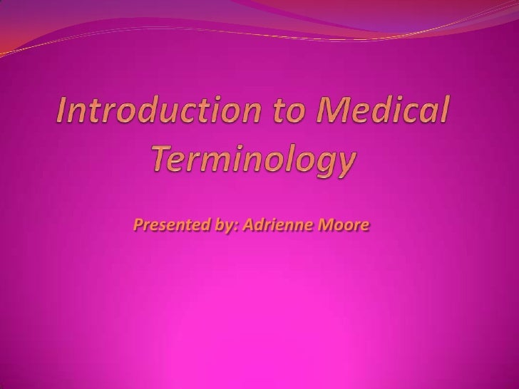 Introduction to Medical Terminology<br />Presented by: Adrienne Moore<br />