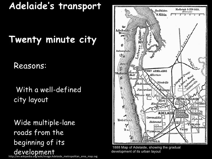Adelaide's transport  Twenty minute city <ul><li>Reasons: </li></ul><ul><li>With a well-defined city layout </li></ul><ul>...