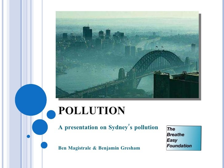 POLLUTION A presentation on Sydney's pollution Ben Magistrale & Benjamin Gresham