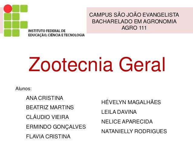 Zootecnia Geral CAMPUS SÃO JOÃO EVANGELISTA BACHARELADO EM AGRONOMIA AGRO 111 ANA CRISTINA BEATRIZ MARTINS CLÁUDIO VIEIRA ...