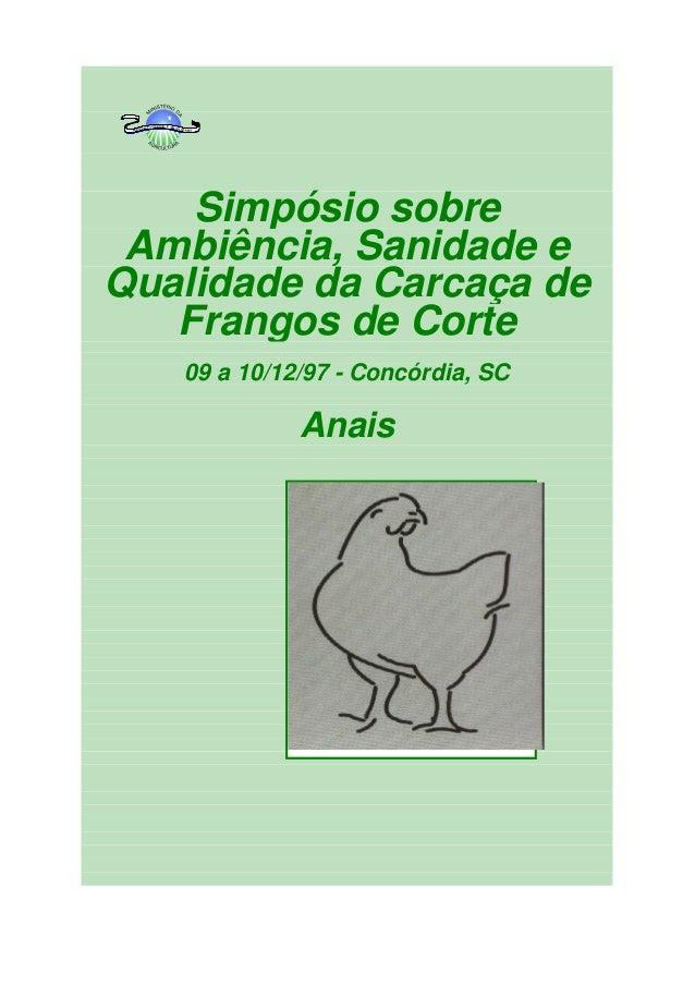 Simpósio sobre Ambiência, Sanidade e Qualidade da Carcaça de Frangos de Corte 09 a 10/12/97 - Concórdia, SC Anais