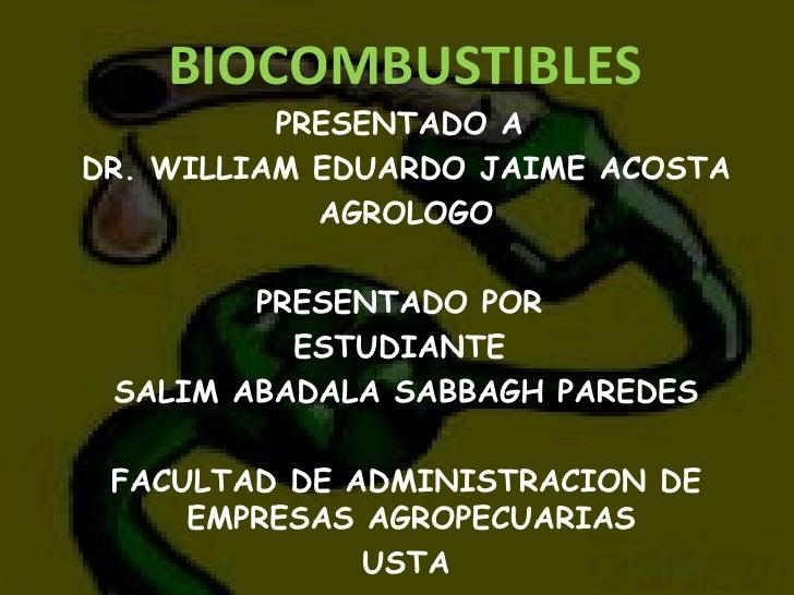 PRESENTADO A  DR. WILLIAM EDUARDO JAIME ACOSTA AGROLOGO PRESENTADO POR  ESTUDIANTE  SALIM ABADALA SABBAGH PAREDES FACULTAD...