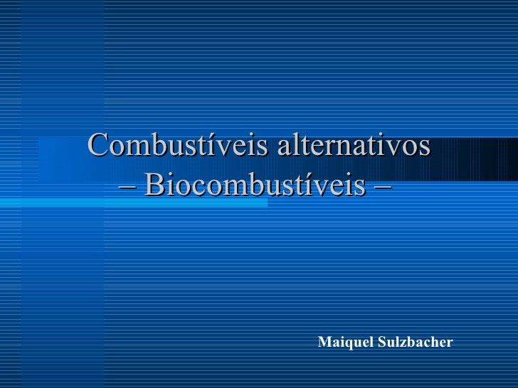 Combustíveis alternativos – Biocombustíveis –  Maiquel Sulzbacher