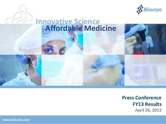 Press ConferenceFY13 ResultsApril 26, 2013www.biocon.comInnovative ScienceAffordable Medicine