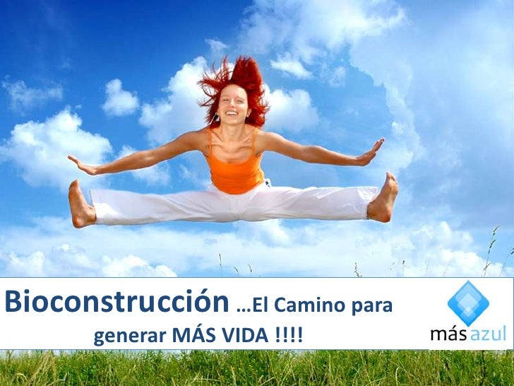 Bioconstrucción …El Camino para       generar MÁS VIDA !!!!