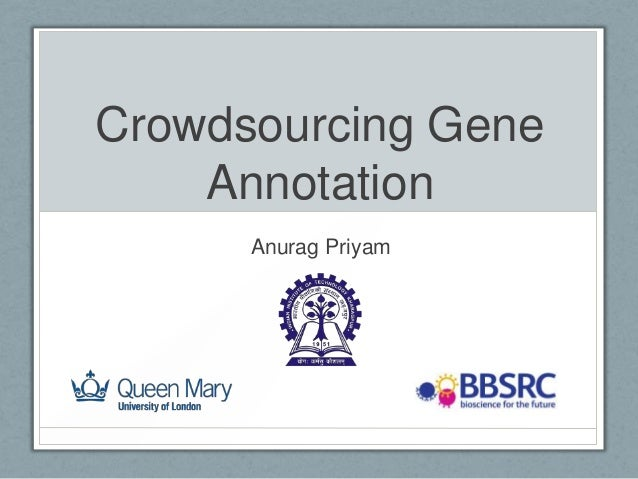Crowdsourcing Gene    Annotation      Anurag Priyam