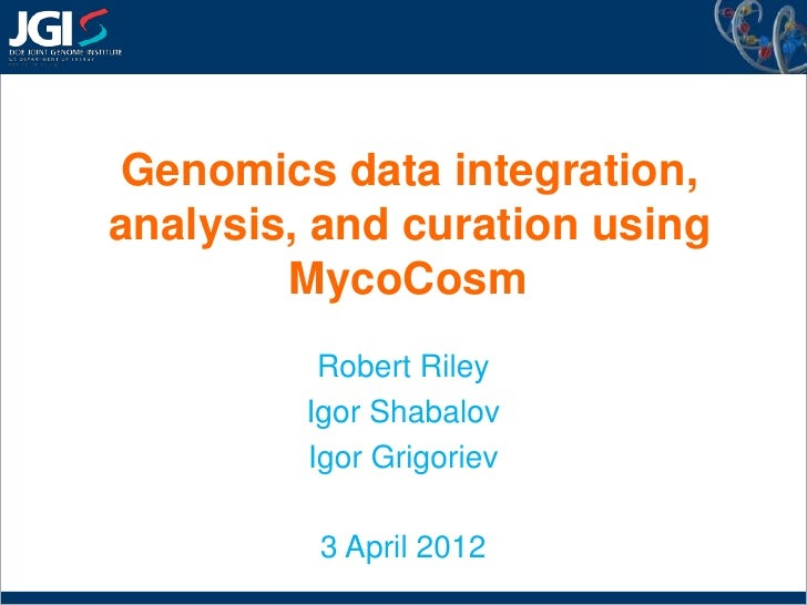 Genomics data integration,analysis, and curation using        MycoCosm          Robert Riley         Igor Shabalov        ...