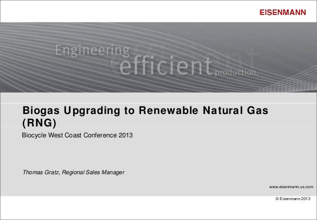 Biogas Upgrading to Renewable Natural Gas(RNG)Biocycle West Coast Conference 2013Thomas Gratz, Regional Sales Manager     ...