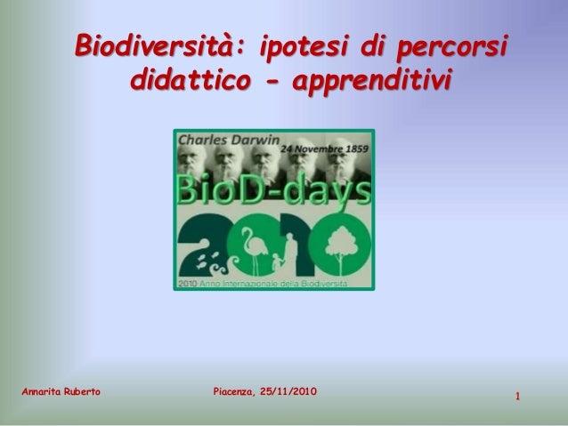 1 Annarita Ruberto Biodiversità: ipotesi di percorsi didattico - apprenditivi Piacenza, 25/11/2010