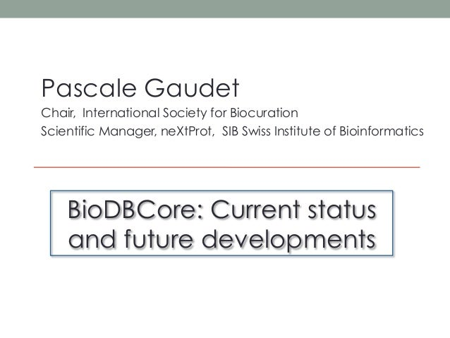 Pascale GaudetChair, International Society for BiocurationScientific Manager, neXtProt, SIB Swiss Institute of Bioinformat...
