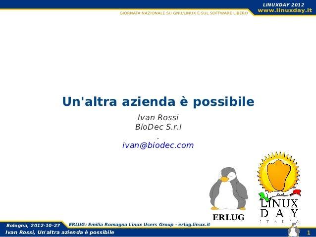LINUXDAY 2012                      Unaltra azienda è possibile                                                Ivan Rossi  ...