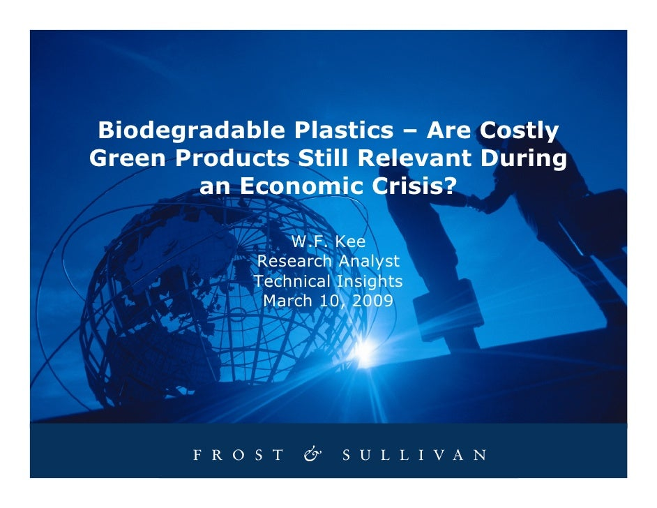 Biodegradable Plastics – Are Costly Green Products Still Relevant During         an Economic Crisis?                  W.F....