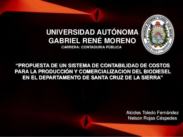 """UNIVERSIDAD AUTÓNOMA GABRIEL RENÉ MORENO CARRERA: CONTADURIA PÚBLICA  """"PROPUESTA DE UN SISTEMA DE CONTABILIDAD DE COSTOS P..."""