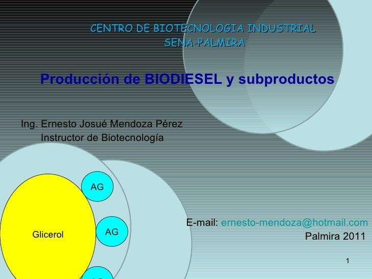 CENTRO DE BIOTECNOLOGIA INDUSTRIAL  SENA-PALMIRA <ul><li>Producción de BIODIESEL y subproductos </li></ul><ul><li>Ing. Ern...