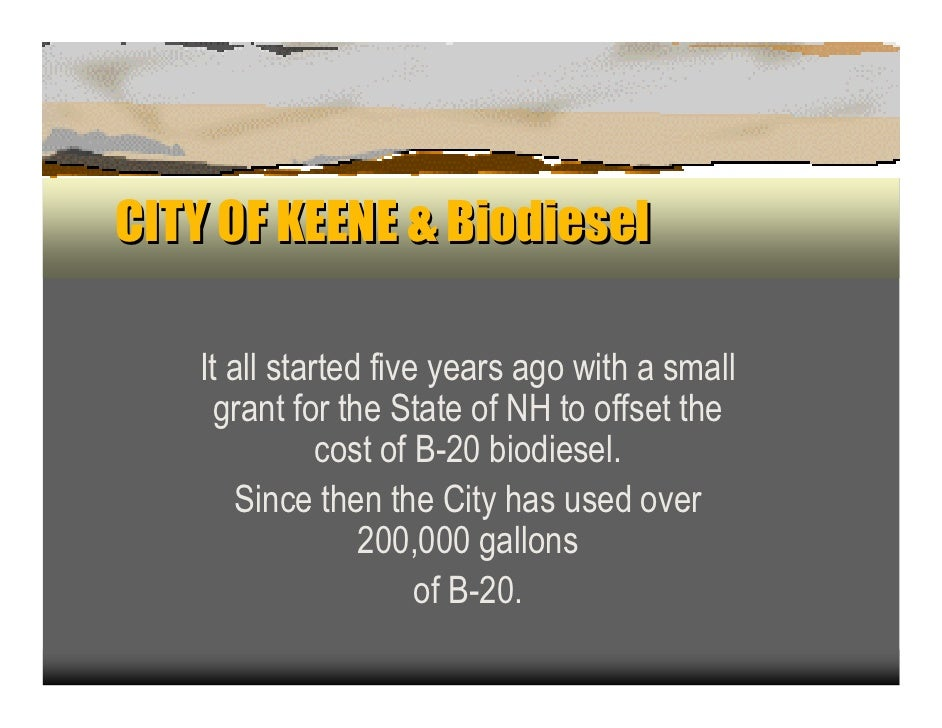 CITY OF KEENE & Biodiesel     It all started five years ago with a small      gran t for the S tate of N H to offset the  ...