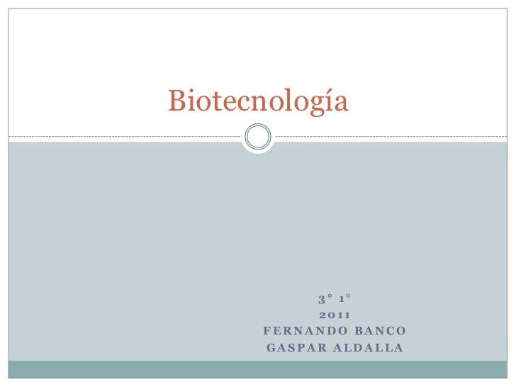 3° 1°<br />2011<br />Fernando Banco <br />Gaspar Aldalla <br />Biotecnología<br />