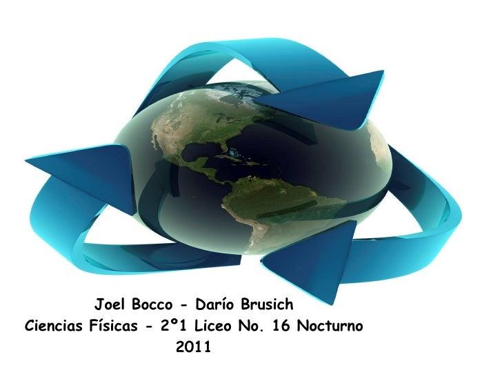Joel Bocco - Darío BrusichCiencias Físicas - 2º1 Liceo No. 16 Nocturno                     2011