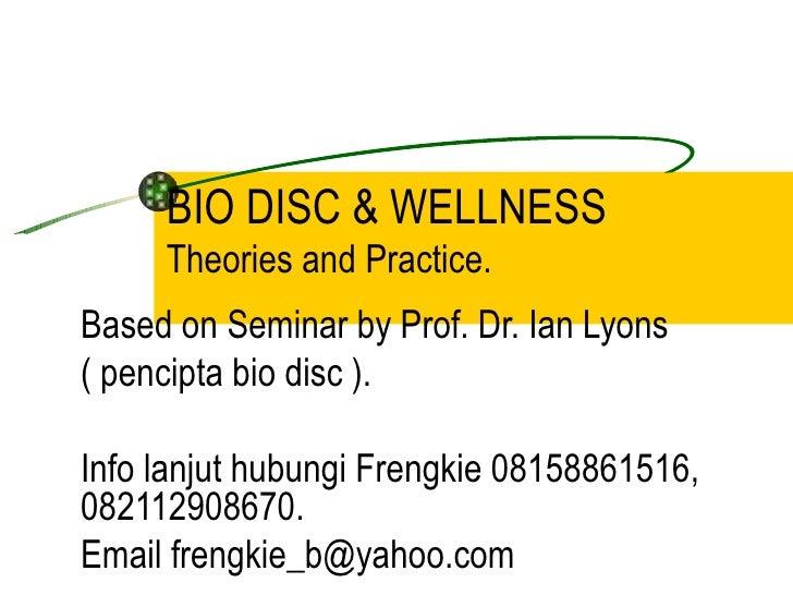BIO DISC & WELLNESS     Theories and Practice.Based on Seminar by Prof. Dr. Ian Lyons( pencipta bio disc ).Info lanjut hub...