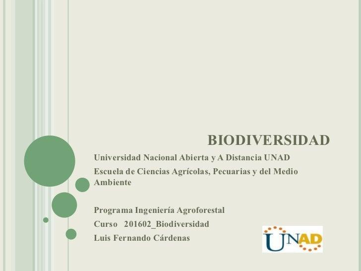 BIODIVERSIDAD Universidad Nacional Abierta y A Distancia UNAD Escuela de Ciencias Agrícolas, Pecuarias y del Medio Ambient...