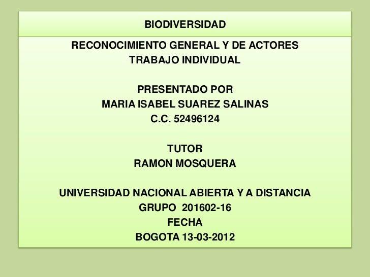 BIODIVERSIDAD  RECONOCIMIENTO GENERAL Y DE ACTORES          TRABAJO INDIVIDUAL             PRESENTADO POR       MARIA ISAB...