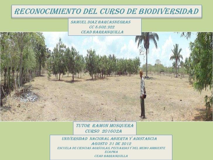 RECONOCIMIENTO DEL CURSO DE BIODIVERSIDAD                SAMUEL DIAZ BARCASNEGRAS                        CC 8.602.922     ...