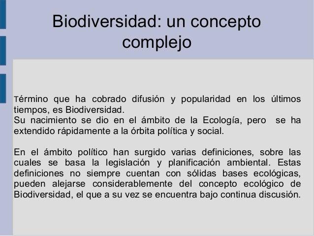 Biodiversidad: un concepto                  complejoTérmino que ha cobrado difusión y popularidad en los últimostiempos, e...