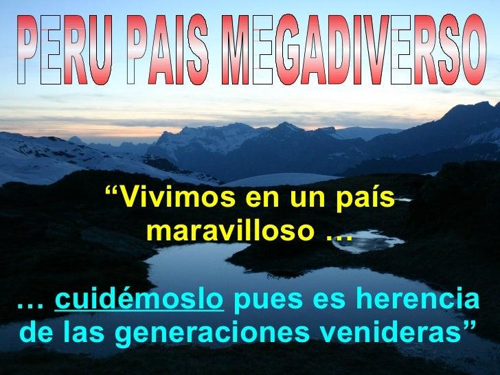 """"""" Vivimos en un país maravilloso … …  cuidémoslo  pues es herencia de las generaciones venideras"""" PERU PAIS MEGADIVERSO"""
