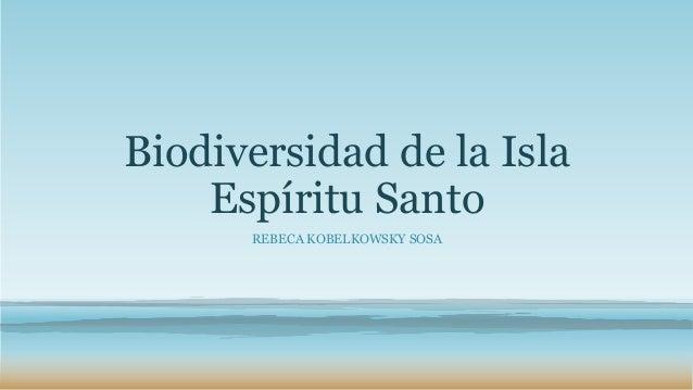 Biodiversidad de la Isla  Espíritu Santo  REBECA KOBELKOWSKY SOSA