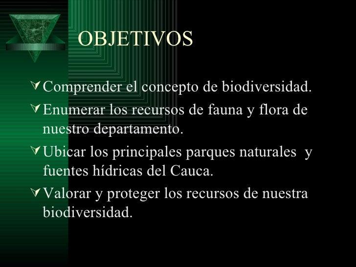 OBJETIVOS <ul><li>Comprender el concepto de biodiversidad. </li></ul><ul><li>Enumerar los recursos de fauna y flora de nue...