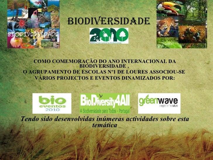 BIODIVERSIDADE COMO COMEMORAÇÃO DO ANO INTERNACIONAL DA BIODIVERSIDADE ,  O AGRUPAMENTO DE ESCOLAS Nº1 DE LOURES ASSOCIOU-...