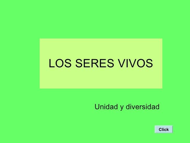 LOS SERES VIVOS Unidad y diversidad Click