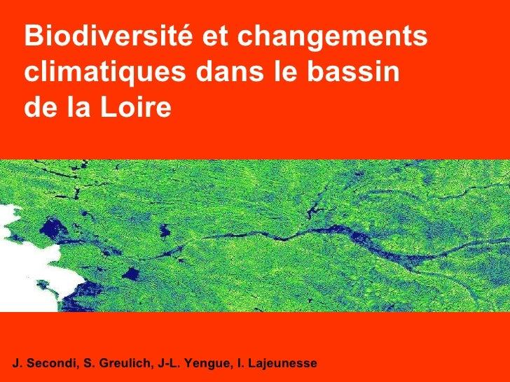 Biodiversité et changements climatiques dans le bassin de la Loire J. Secondi, S. Greulich, J-L. Yengue, I. Lajeunesse