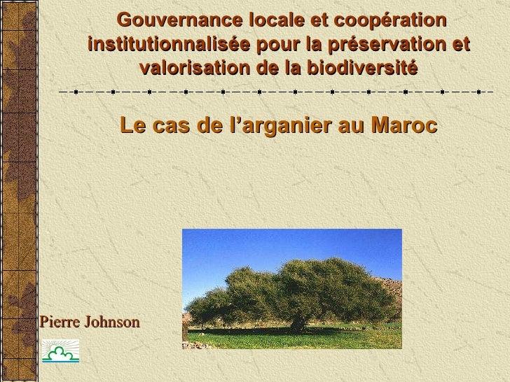 Le cas de l'arganier au Maroc Gouvernance locale et coopération institutionnalisée pour la préservation et valorisation de...