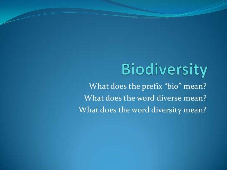 "Biodiversity <br />What does the prefix ""bio"" mean?<br />What does the word diverse mean?<br />What does the word diversit..."