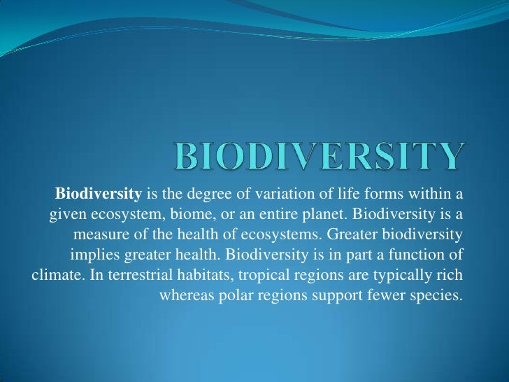 BIODIVERSITY<br />Biodiversity is the degree of variation of life forms within a given ecosystem, biome, or an entire plan...