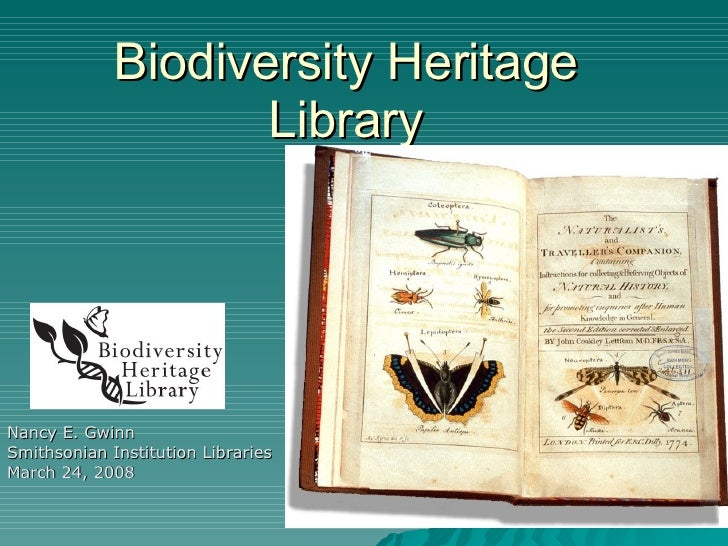 Biodiversity Heritage Library Nancy E. Gwinn Smithsonian Institution Libraries March 24, 2008