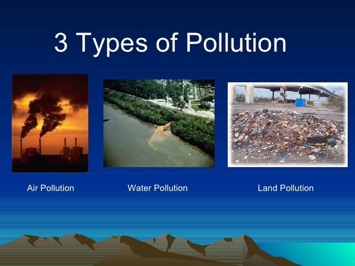 air water and land pollution Air pollution brings to mind visions of smokestacks billowing black clouds into the sky, but this pollution comes in many forms the burning of fossil fuels, in both energy plants and vehicles, releases massive amounts of carbon dioxide into the atmosphere, causing climate change.