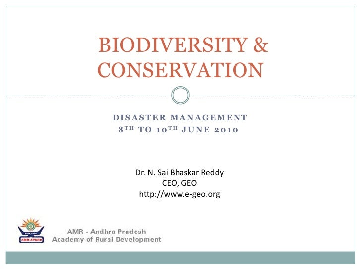 Disaster Management<br />8thto 10thJune 2010<br /> BIODIVERSITY & CONSERVATION <br />Dr. N. Sai Bhaskar Reddy<br />CEO,...