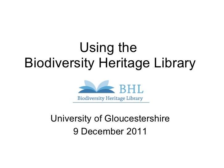Using the  Biodiversity Heritage Library University of Gloucestershire 9 December 2011