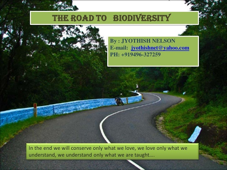The Road to BIODIVERSITY                                    By : JYOTHISH NELSON                                   E-mail:...