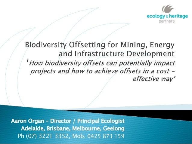 Aaron Organ – Director / Principal EcologistAdelaide, Brisbane, Melbourne, GeelongPh (07) 3221 3352, Mob. 0425 873 159