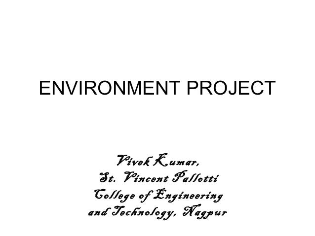 ENVIRONMENT PROJECT Vivek Kumar, St. Vincent Pallotti College of Engineering and Technology, Nagpur