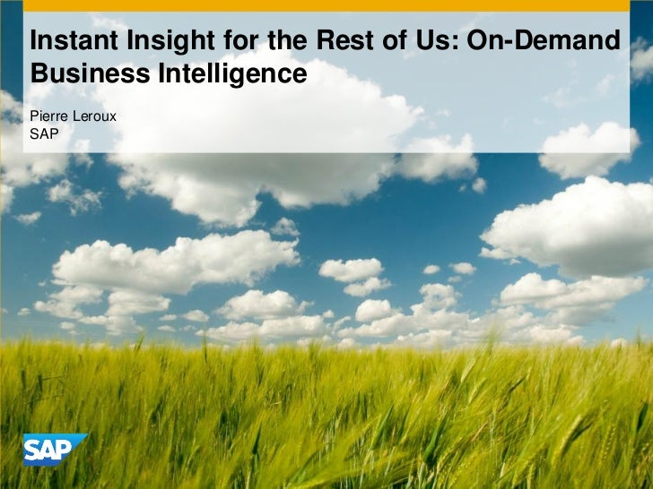 Instant Insight for the Rest of Us: On-DemandBusiness IntelligencePierre LerouxSAP