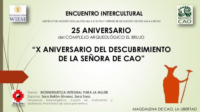 """""""X ANIVERSARIO DEL DESCUBRIMIENTO DE LA SEÑORA DE CAO"""" Tema : BIOENERGETICA INTEGRAL PARA LA MUJER Expone: Sara Ballón Álv..."""